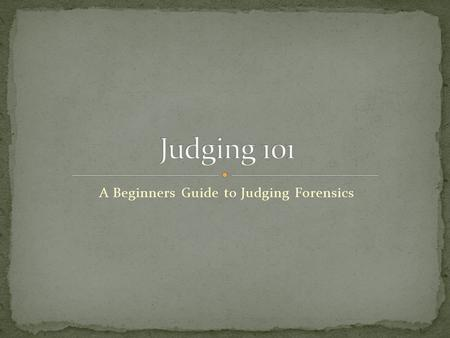 A Beginners Guide to Judging Forensics. I've never judged before, and I don't think that I am qualified. All public speaking events are designed for a.