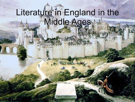 Literature in England in the Middle Ages. Social and cultural milieu High-Late Middle Ages roughly dates from 1066-1485: Norman Conquest up to the Renaissance/Early.