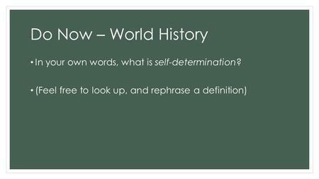 Do Now – World History In your own words, what is self-determination?