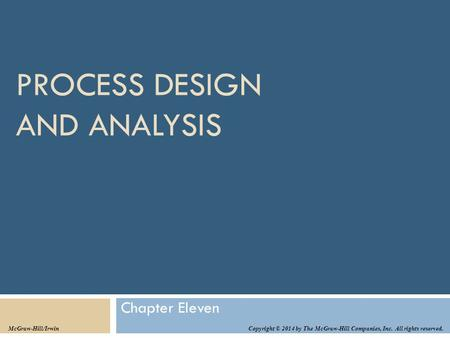 PROCESS DESIGN AND ANALYSIS Chapter Eleven Copyright © 2014 by The McGraw-Hill Companies, Inc. All rights reserved. McGraw-Hill/Irwin.