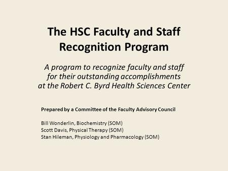 The HSC Faculty and Staff Recognition Program A program to recognize faculty and staff for their outstanding accomplishments at the Robert C. Byrd Health.