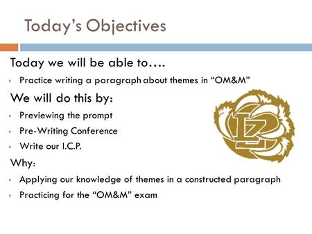"Today's Objectives Today we will be able to….  Practice writing a paragraph about themes in ""OM&M"" We will do this by:  Previewing the prompt  Pre-Writing."