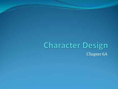 Chapter 6A Characters… Add depth to the story and game world Aid in the Suspension of Disbelief Player's link to the game world.