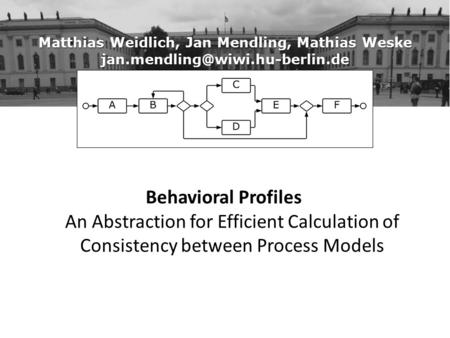Matthias Weidlich, Jan Mendling, Mathias Weske Behavioral Profiles An Abstraction for Efficient Calculation of Consistency.
