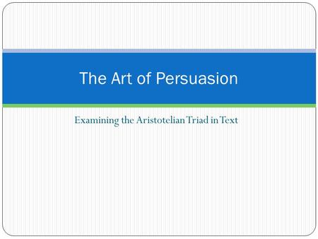 Examining the Aristotelian Triad in Text The Art of Persuasion.