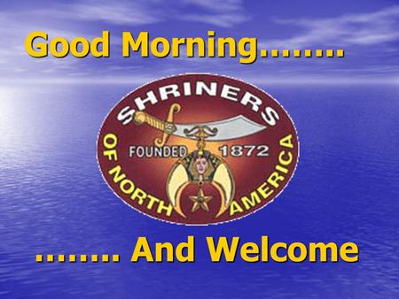 Good Morning…….. …….. And Welcome …….. And Welcome.