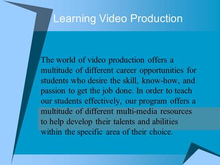 Learning Video Production The world of video production offers a multitude of different career opportunities for students who desire the skill, know-how,