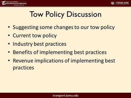 Transport.tamu.edu Tow Policy Discussion Suggesting some changes to our tow policy Current tow policy Industry best practices Benefits of implementing.
