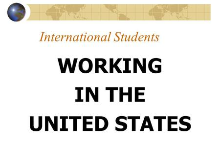 International Students WORKING IN THE UNITED STATES.
