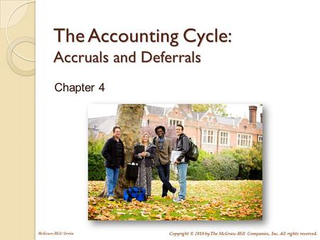 McGraw-Hill/Irwin Copyright © 2010 by The McGraw-Hill Companies, Inc. All rights reserved. The Accounting Cycle: Accruals and Deferrals Chapter 4.