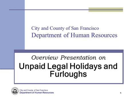 City and County of San Francisco Department of Human Resources 1 City and County of San Francisco Department of Human Resources Overview Presentation on.