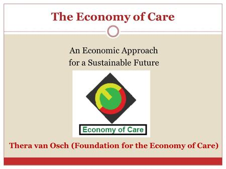 The Economy of Care An Economic Approach for a Sustainable Future Thera van Osch (Foundation for the Economy of Care)