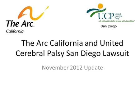 The Arc California and United Cerebral Palsy San Diego Lawsuit November 2012 Update San Diego.