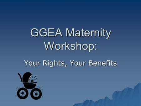 GGEA Maternity Workshop: Your Rights, Your Benefits.