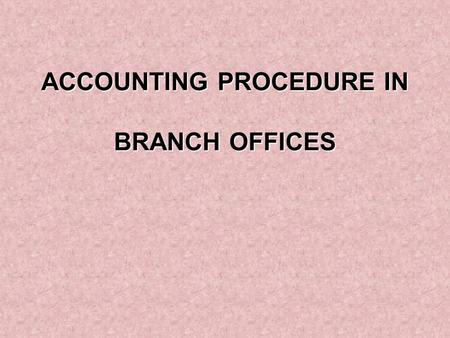 ACCOUNTING PROCEDURE IN BRANCH OFFICES