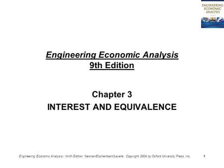 Engineering Economic Analysis - Ninth Edition Newnan/Eschenbach/Lavelle Copyright 2004 by Oxford Unversity Press, Inc.1 Engineering Economic Analysis 9th.