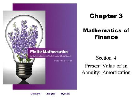 Chapter 3 Mathematics of Finance Section 4 Present Value of an Annuity; Amortization.