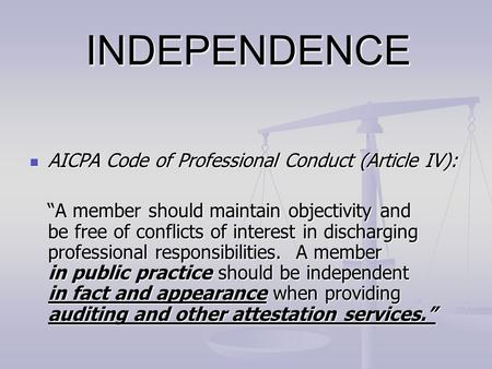 "INDEPENDENCE AICPA Code of Professional Conduct (Article IV): AICPA Code of Professional Conduct (Article IV): ""A member should maintain objectivity and."