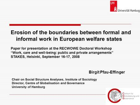 "Erosion of the boundaries between formal and informal work in European welfare states Paper for presentation at the RECWOWE Doctoral Workshop ""Work, care."
