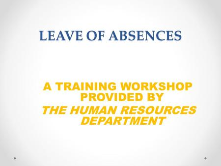 A TRAINING WORKSHOP PROVIDED BY THE HUMAN RESOURCES DEPARTMENT