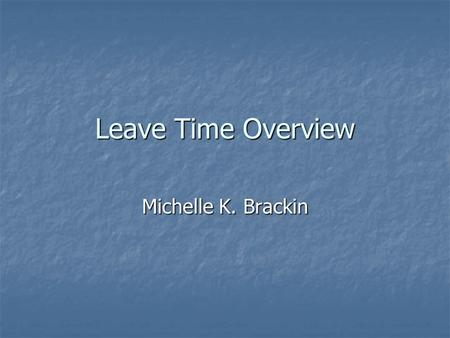 Leave Time Overview Michelle K. Brackin. Four Topics EPTO EPTO Family Medical Leave Family Medical Leave Personal Medical Leave Personal Medical Leave.