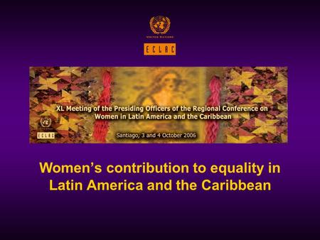 Women's contribution to equality in Latin America and the Caribbean.
