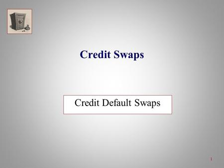 1 Credit Swaps Credit Default Swaps. 2 Generic Credit Default Swap: Definition  In a standard credit default swap (CDS), a counterparty buys protection.