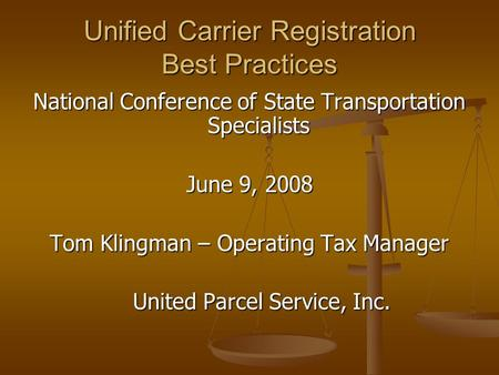 Unified Carrier Registration Best Practices National Conference of State Transportation Specialists June 9, 2008 Tom Klingman – Operating Tax Manager United.