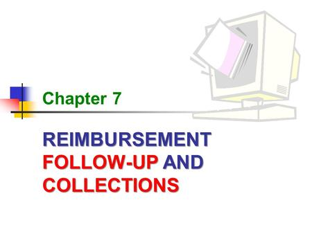 REIMBURSEMENT FOLLOW-UP AND COLLECTIONS Chapter 7.