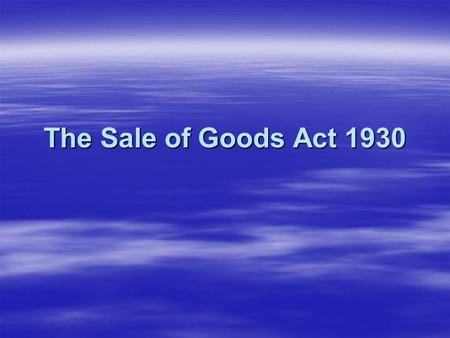The Sale of Goods Act 1930.