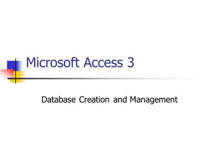 Microsoft Access 3 Database Creation and Management.