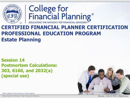 ©2015, College for Financial Planning, all rights reserved. Session 14 Postmortem Calculations: 303, 6166, and 2032(a) (special use) CERTIFIED FINANCIAL.