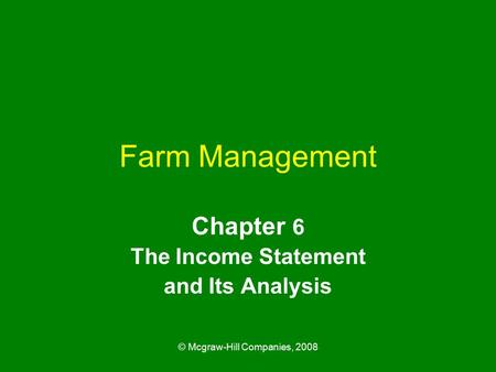 © Mcgraw-Hill Companies, 2008 Farm Management Chapter 6 The Income Statement and Its Analysis.