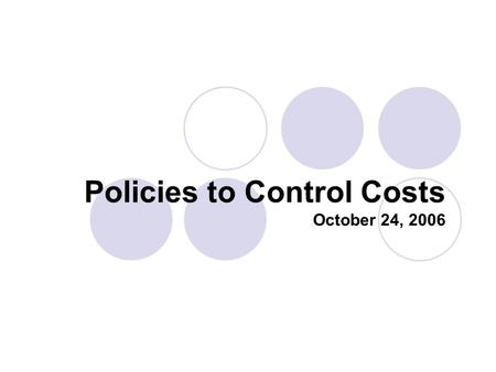 Policies to Control Costs October 24, 2006. Policies to Control Costs Key policy question: How can a health care system that relies on third-party insurance.