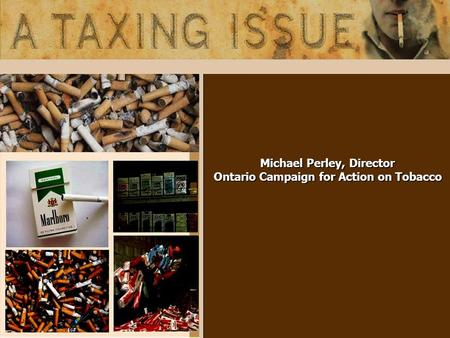 Michael Perley, Director Ontario Campaign for Action on Tobacco.