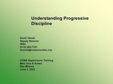 Understanding Progressive Discipline David Vestal Deputy Director ISAC (515) 244-7181 CCMS Supervisors Training Best Inns & Suites.