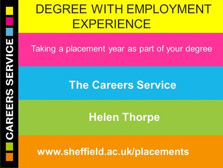 28/04/2015© The University of Sheffield Careers Service www.sheffield.ac.uk/careers DEGREE WITH EMPLOYMENT EXPERIENCE W Taking a placement year as part.