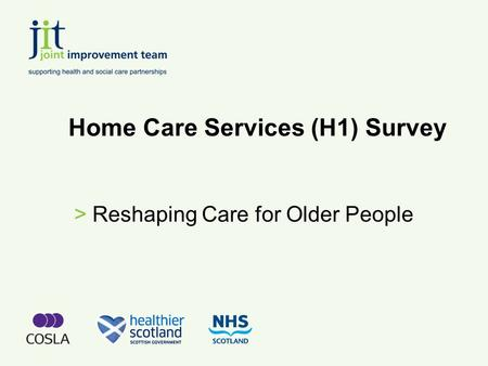 Home Care Services (H1) Survey >Reshaping Care for Older People.