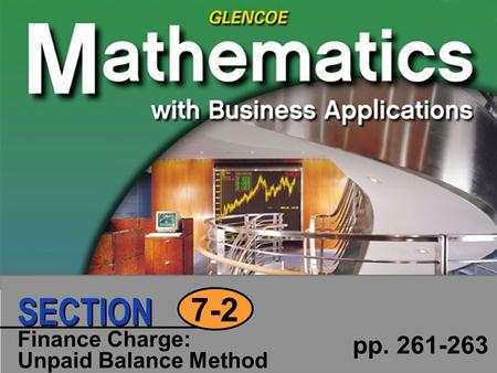 Finance Charge: Unpaid Balance Method pp. 261-263 7-2 SECTION.