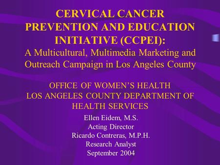 CERVICAL CANCER PREVENTION AND EDUCATION INITIATIVE (CCPEI): A Multicultural, Multimedia Marketing and Outreach Campaign in Los Angeles County OFFICE OF.