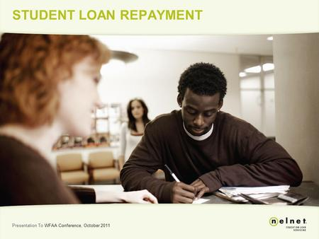 STUDENT LOAN REPAYMENT Presentation To WFAA Conference, October 2011.