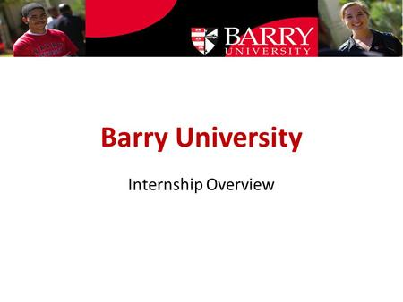 Barry University Internship Overview. Raising Awareness for Intern Neglect.