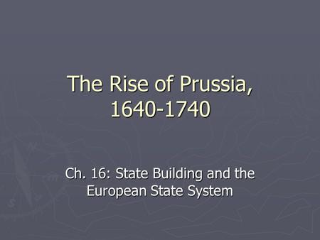 The Rise of Prussia, 1640-1740 Ch. 16: State Building and the European State System.