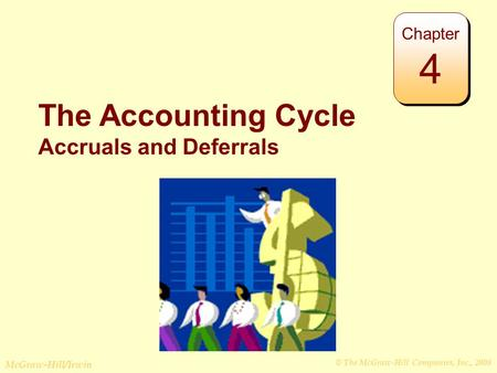 © The McGraw-Hill Companies, Inc., 2008 McGraw-Hill/Irwin The Accounting Cycle Accruals and Deferrals Chapter 4.