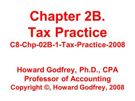 Chapter 2B. Tax Practice C8-Chp-02B-1-Tax-Practice Howard Godfrey, Ph