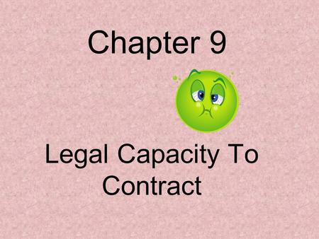 Chapter 9 Legal Capacity To Contract. Section 1 Capacity of Individuals and Organizations.