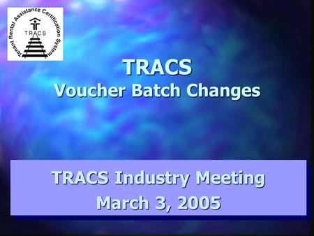 TRACS Voucher Batch Changes TRACS Industry Meeting March 3, 2005 TRACS Industry Meeting March 3, 2005.