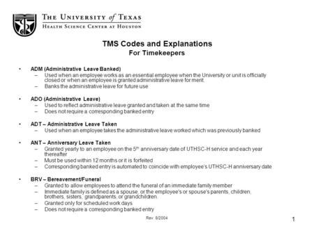 Rev. 8/2004 1 TMS Codes and Explanations For Timekeepers ADM (Administrative Leave Banked) –Used when an employee works as an essential employee when the.