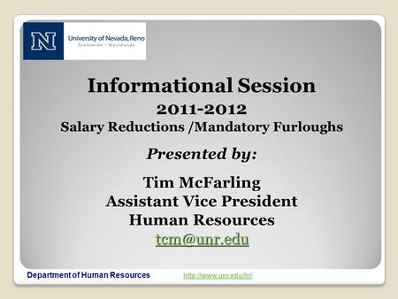Department of Human Resources   Informational Session 2011-2012 Salary Reductions /Mandatory Furloughs Presented.