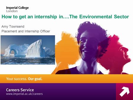 How to get an internship in….The Environmental Sector Amy Townsend Placement and Internship Officer.